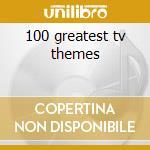 100 greatest tv themes cd musicale di Artisti Vari