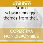 Arnold schwarzennegger themes from the film cd musicale di Artisti Vari