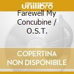 Farewell my concubine cd musicale di Ost