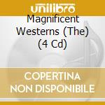 The Magnificent Westerns  (4 Cd) cd musicale di ARTISTI VARI