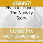 Mychael Danna - The Nativity Story cd musicale di Mychael Danna