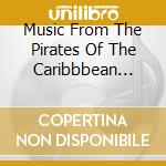 Music From The Pirates Of The Caribbbean Trilogy cd musicale di ARTISTI VARI