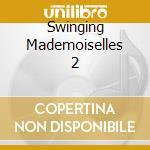 Swinging mademoiselles deux cd musicale di Artisti Vari