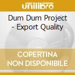 Export quality 01 cd musicale di DUM DUM PROJECT