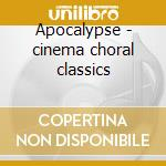 Apocalypse - cinema choral classics cd musicale