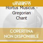 Hortus Musicus - Gregorian Chant cd musicale di Musicus Hortus