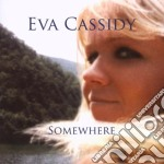 Eva Cassidy - Somewhere cd musicale di CASSIDY EVA