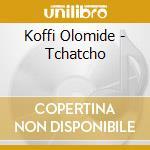 Koffi Olomide - Tchatcho cd musicale di Olomide Koffi