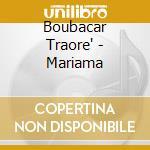 Boubacar Traore' - Mariama cd musicale di Boubacar Traore'