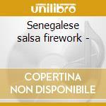 Senegalese salsa firework - cd musicale di Salsa African