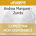 Andrea Marquee - Zumbi cd musicale di Marquee Andrea