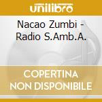 Nacao Zumbi - Radio S.Amb.A. cd musicale di Zumbi Nacao