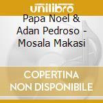 Papa Noel & Adan Pedroso - Mosala Makasi cd musicale di Papa noel & adan ped