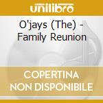 FAMILY REUNION                            cd musicale di O'JAYS