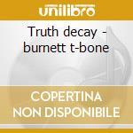 Truth decay - burnett t-bone cd musicale di T-bone Burnett
