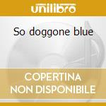 So doggone blue cd musicale di John