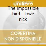 The impossible bird - lowe nick cd musicale di Nick Lowe