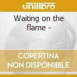 Waiting on the flame - cd musicale di French John