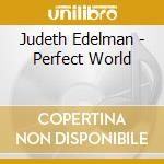 Perfect world - cd musicale di Edelman Judith