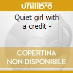 Quiet girl with a credit - cd musicale di Miller Lisa