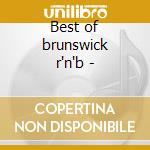 Best of brunswick r'n'b - cd musicale