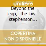 Beyond the leap,..the law - stephenson martin cd musicale di Stephenson Martin