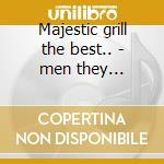 Majestic grill the best.. - men they couldn't h. cd musicale di The men they couldn't hang