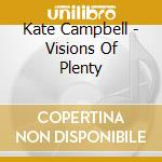Visions of plenty - cd musicale di Kate Campbell