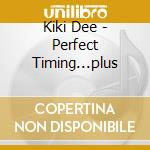 PERFECT TIMING...PLUS                     cd musicale di KIKI DEE
