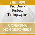 Kiki Dee - Perfect Timing...plus cd musicale di KIKI DEE