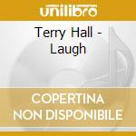 Terry Hall - Laugh cd musicale di Terry Hall