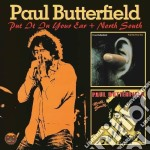 Put it in your ear/north south cd musicale di Paul Butterfield