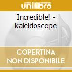 Incredible! - kaleidoscope cd musicale di Kaleidoscope The