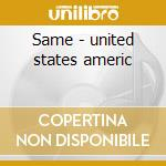 Same - united states americ cd musicale di The united states of america