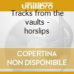 Tracks from the vaults - horslips cd musicale di Horslips