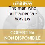 The man who built america - horslips cd musicale di Horslips