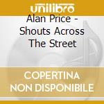 Alan Price - Shouts Across The Street cd musicale