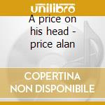 A price on his head - price alan cd musicale di Alan Price