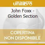 THE GOLDEN SECTION cd musicale di John Foxx