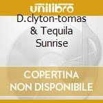 D.CLYTON-TOMAS & TEQUILA SUNRISE cd musicale di DAVID CLAYTON-THOMAS