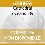 Cathedral oceans i & ii cd musicale di John Foxx