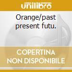 Orange/past present futu. cd musicale di Al Stewart