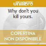 Why don't you kill yours. cd musicale di The only ones + 4 bt