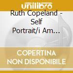 SELF PORTRAIT/I AM WHAT I AM              cd musicale di Ruth Copeland