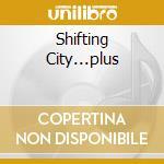 SHIFTING CITY...PLUS                      cd musicale di John & gordon Foxx