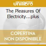 THE PLEASURES OF ELECTRICITY...PLUS       cd musicale di John & gordon Foxx