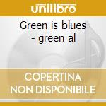 Green is blues - green al cd musicale di Al Green