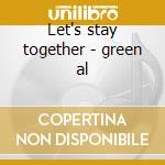 Let's stay together - green al cd musicale di Al Green
