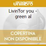 Livin'for you - green al cd musicale di Al Green