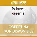 Is love - green al cd musicale di Al Green